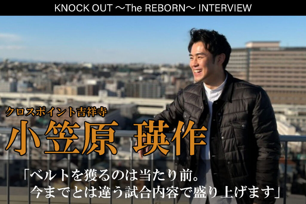 3.13 KNOCK OUT ~The REBORN~|小笠原瑛作インタビュー公開!